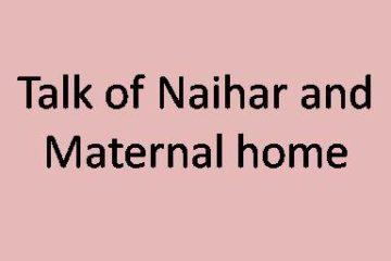 Talk of Naihar and Maternal home