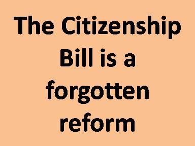 The Citizenship Bill is a forgotten reform