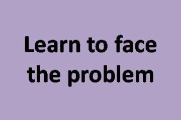 Learn to face the problem