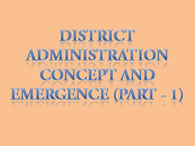 District administration concept and emergence (Part - 1)