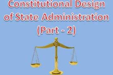 Constitutional Design of State Administration (Part - 2)