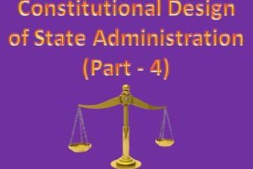 Constitutional Design of State Administration (Part - 4)
