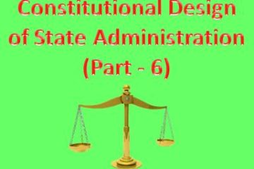 Constitutional Design of State Administration (Part - 6)