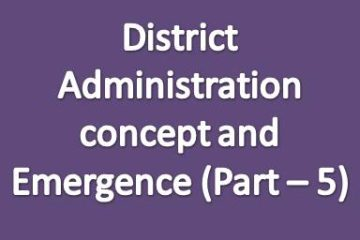 District administration concept and emergence (Part - 5)