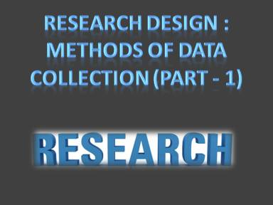Research Design Methods of Data Collection (Part - 1)