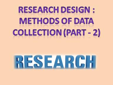 Research Design Methods of Data Collection (Part - 2)